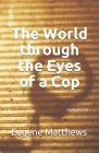 The World through the Eyes of a Cop: (Updated 2021) Cover Image