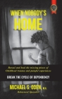 When Nobody's Home: Reveal and Heal the Missing Pieces of Childhood Trauma and Painful Experiences Break the Cycle of Dependency Cover Image