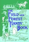 The Field and Forest Handy Book: New Ideas for Out of Doors (Nonpareil Book #94) Cover Image