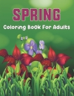 Spring Coloring Book For Adults: An Easy and Simple Coloring Book for Adults of Spring with Flowers, Butterflies and More - Fun, Easy, and Relaxing De Cover Image