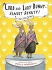 Lord and Lady Bunny--Almost Royalty! Cover Image