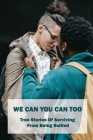 We Can You Can Too: True Stories Of Surviving From Being Bullied: How To Overcome Being Bullied As A Child Cover Image