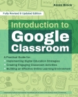 Introduction to Google Classroom: A Practical Guide for Implementing Digital Education Strategies, Creating Engaging Classroom Activities, and Building an Effective Online Learning Environment  (Books for Teachers) Cover Image