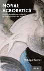 Moral Acrobatics: How We Avoid Ethical Ambiguity by Thinking in Black and White Cover Image