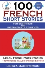 100 French Short Stories For Beginners And Intermediate Students Learn French with Stories + 100 Stories in Audio Cover Image