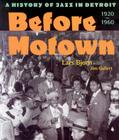 Before Motown: A History of Jazz in Detroit, 1920-60 Cover Image