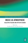 Music as Atmosphere: Collective Feelings and Affective Sounds Cover Image