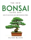 The New Bonsai Guide 2021: How to Cultivate and Care for Bonsai Trees Cover Image