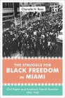 The Struggle for Black Freedom in Miami: Civil Rights and America's Tourist Paradise, 1896-1968 (Making the Modern South) Cover Image