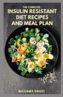 The Complete Insulin Resistant Diet Recipes and Meal Plan: Guide To Loosing Weight And Preventing Diabetes Cover Image