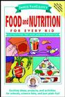 Janice VanCleave's Food and Nutrition for Every Kid: Easy Activities That Make Learning Science Fun (Janice VanCleave's Science for Fun) Cover Image