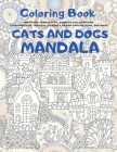 Cats and Dogs Mandala - Coloring Book - Miniature Schnauzers, Cornish Rex, American Staffordshire Terriers, Donskoy or Don Sphynx, Pumi, and more Cover Image