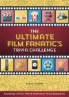 The Ultimate Film Fanatic's Trivia Challenge: Hundreds of Fun Film & Television Trivia Questions Cover Image
