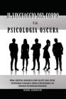 Il Linguaggio del Corpo e la Psicologia Oscura - Body Language and Dark Psychology: Impara i Segreti del Linguaggio del Corpo, dei Gesti e delle Postu Cover Image