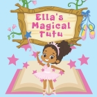 Ella's Magical Tutu: Toddler and Kids Bedtime Storybook About Ballet Cover Image