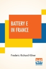 Battery E In France: 149Th Field Artillery Rainbow (42Nd) Division Cover Image