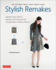 Stylish Remakes: Upcycle Your Old t'S, Sweats and Flannels Into Trendy Street Fashion Pieces Cover Image