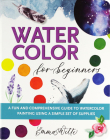 Watercolor for Beginners: A Fun and Comprehensive Guide to Watercolor Painting Using a Simple Set of Supplies (Studio) Cover Image