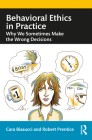 Behavioral Ethics in Practice: Why We Sometimes Make the Wrong Decisions Cover Image