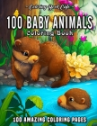 100 Baby Animals: A Coloring Book Featuring 100 Incredibly Cute and Lovable Baby Animals from Forests, Jungles, Oceans and Farms for Hou Cover Image