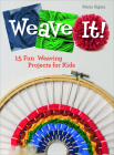 Weave It!: 15 Fun Weaving Projects for Kids Cover Image