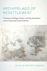 Archipelago of Resettlement: Vietnamese Refugee Settlers and Decolonization across Guam and Israel-Palestine (American Crossroads #65) Cover Image