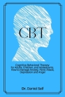 CBT: Cognitive Behavioral Therapy for Adults, Children and Adolescents. How to manage Anxiety, Panic Attack, Depression and Cover Image