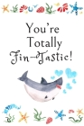 You're Totally Fin-Tastic!: White Cover with a Cute Baby Shark with Watercolor Ocean Seashells, Hearts & a Funny Shark Pun Saying, Valentine's Day Cover Image