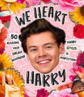 We Heart Harry: 50 Reasons Your Dream Boyfriend Harry Styles Is Perfection Cover Image