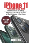 iPhone 11 Pro and Pro Max Users Guide For the Elderly: A Beginner's Guide with Tips and Tricks to Take Full Advantage of Your iPhone 11 Cover Image
