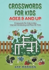 Crosswords for Kids Ages 9 and Up: Crosswords for Kids to Help Improve Vocabulary and Pass the Time Cover Image