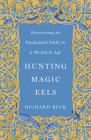 Hunting Magic Eels: Recovering an Enchanted Faith in a Skeptical Age Cover Image