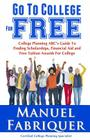 Go To College For Free: College Planning ABC's Guide To Finding Scholarships, Financial Aid and Free Tuition Awards For College Cover Image