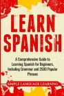 Learn Spanish: A Comprehensive Guide to Learning Spanish for Beginners, Including Grammar and 2500 Popular Phrases Cover Image