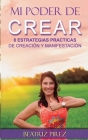 Mi Poder de Crear: 8 Estrategias de Creacion y Manifestacion Cover Image