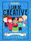 I Can Be Creative: Talented Artists Who Inspired the World Cover Image