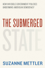 The Submerged State: How Invisible Government Policies Undermine American Democracy Cover Image