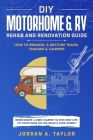 DIY Motorhome & RV Rehab and Renovation Guide: How to Remodel & Restore Travel Trailers & Campers - Redecorate a used Camper to Give New Life to Your Cover Image