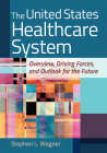 The United States Healthcare System: Overview, Driving Forces, and Outlook for the Future Cover Image