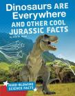 Dinosaurs Are Everywhere and Other Cool Jurassic Facts Cover Image
