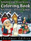 Simple Large Print Scenes Coloring Book For Adults, Seniors & Kids Christmas Edition: Fun and Easy Designs Coloring Pages for Christmas - Great Festiv Cover Image