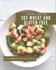 365 Yummy Wheat and Gluten Free Recipes: Let's Get Started with The Best Yummy Wheat and Gluten Free Cookbook! Cover Image