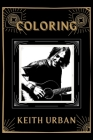 Coloring Keith Urban: An Adventure and Fantastic 2021 Coloring Book Cover Image