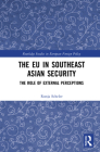 The EU in Southeast Asian Security: The Role of External Perceptions Cover Image