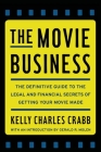 The Movie Business: The Definitive Guide to the Legal and Financial Se Cover Image