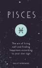 Pisces: The Art of Living Well and Finding Happiness According to Your Star Sign Cover Image