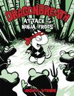 Dragon Breath:2 Attack of the Ninja Frogs: Can This Ancient Marvel Be Saved (Dragonbreath #2) Cover Image