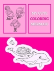 My Cute Coloring Mermaid: Beautiful mermaid coloring book for teens, adults, kids, boy and girls, Unique 50 mermaid in 100 pages Cover Image
