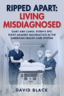 Ripped Apart: Living Misdiagnosed: Gary and Carol Stern's Epic Fight Against Malpractice in the American Health Care System Cover Image