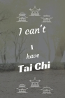 I can't I have Tai Chi: Funny Sport Journal Notebook Gifts, 6 x 9 inch, 124 Lined Cover Image